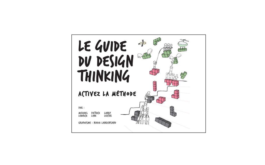 Le guide du DESIGN THINKING – Activez la méthode